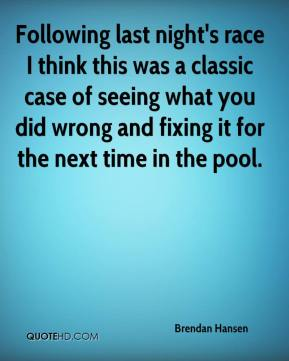 Following last night's race I think this was a classic case of seeing what you did wrong and fixing it for the next time in the pool.