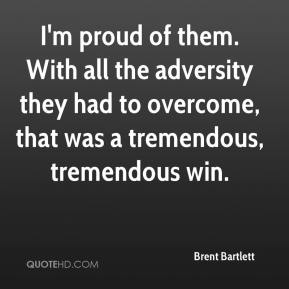 I'm proud of them. With all the adversity they had to overcome, that was a tremendous, tremendous win.
