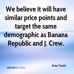 Brian Tunick - We believe it will have similar price points and target the same demographic as Banana Republic and J. Crew.