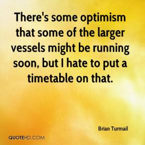 Brian Turmail - There's some optimism that some of the larger vessels might be running soon, but I hate to put a timetable on that.