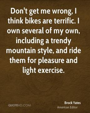 Don't get me wrong, I think bikes are terrific. I own several of my own, including a trendy mountain style, and ride them for pleasure and light exercise.