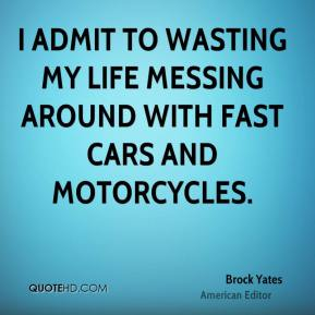 I admit to wasting my life messing around with fast cars and motorcycles.