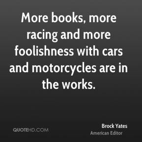 More books, more racing and more foolishness with cars and motorcycles are in the works.