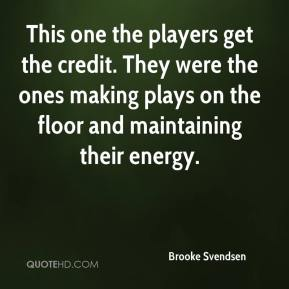 Brooke Svendsen - This one the players get the credit. They were the ones making plays on the floor and maintaining their energy.