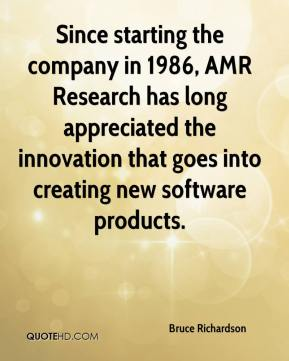 Bruce Richardson - Since starting the company in 1986, AMR Research has long appreciated the innovation that goes into creating new software products.