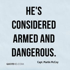Capt. Martin McCoy - He's considered armed and dangerous.