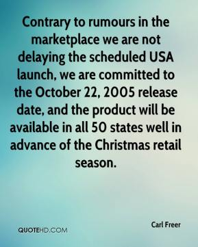 Carl Freer - Contrary to rumours in the marketplace we are not delaying the scheduled USA launch, we are committed to the October 22, 2005 release date, and the product will be available in all 50 states well in advance of the Christmas retail season.