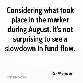 Carl Wittnebert - Considering what took place in the market during August, it's not surprising to see a slowdown in fund flow.
