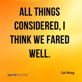 Carl Wong - All things considered, I think we fared well.
