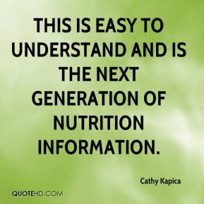 Cathy Kapica - This is easy to understand and is the next generation of nutrition information.