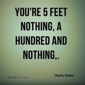 Charles Dutton - You're 5 feet nothing, a hundred and nothing.
