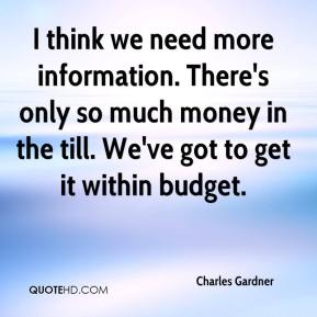 Charles Gardner - I think we need more information. There's only so much money in the till. We've got to get it within budget.