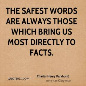 The safest words are always those which bring us most directly to facts.