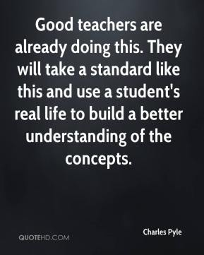 Charles Pyle - Good teachers are already doing this. They will take a standard like this and use a student's real life to build a better understanding of the concepts.