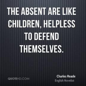 The absent are like children, helpless to defend themselves.