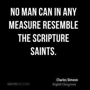 Charles Simeon - No man can in any measure resemble the scripture saints.