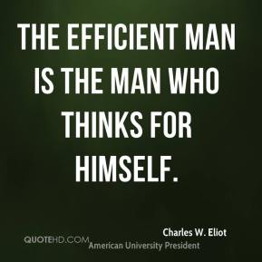 Charles W. Eliot - The efficient man is the man who thinks for himself.