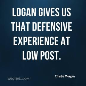 Logan gives us that defensive experience at low post.