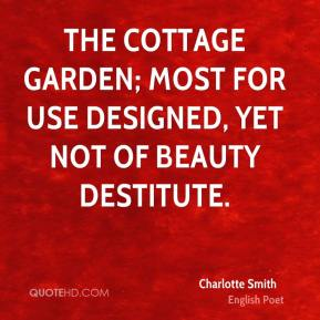 The cottage garden; most for use designed, Yet not of beauty destitute.