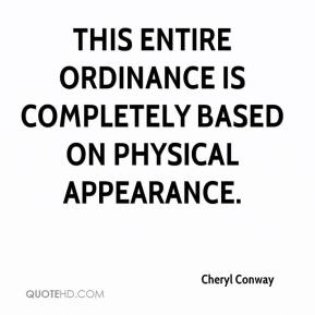 Cheryl Conway - This entire ordinance is completely based on physical appearance.