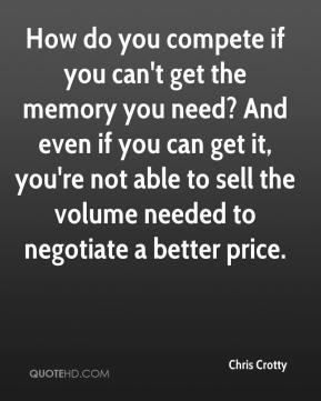 How do you compete if you can't get the memory you need? And even if you can get it, you're not able to sell the volume needed to negotiate a better price.