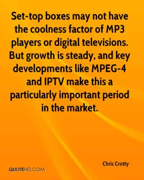 Set-top boxes may not have the coolness factor of MP3 players or digital televisions. But growth is steady, and key developments like MPEG-4 and IPTV make this a particularly important period in the market.