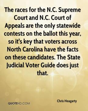 Chris Heagarty - The races for the N.C. Supreme Court and N.C. Court of Appeals are the only statewide contests on the ballot this year, so it's key that voters across North Carolina have the facts on these candidates. The State Judicial Voter Guide does just that.