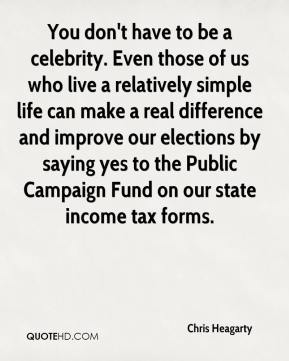 You don't have to be a celebrity. Even those of us who live a relatively simple life can make a real difference and improve our elections by saying yes to the Public Campaign Fund on our state income tax forms.
