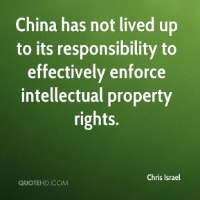 Chris Israel - China has not lived up to its responsibility to effectively enforce intellectual property rights.
