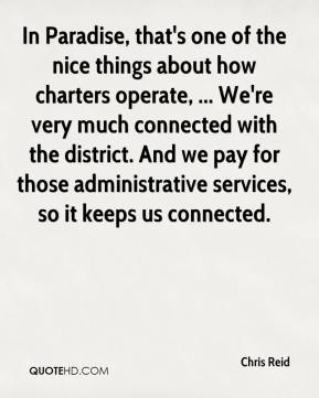 Chris Reid - In Paradise, that's one of the nice things about how charters operate, ... We're very much connected with the district. And we pay for those administrative services, so it keeps us connected.