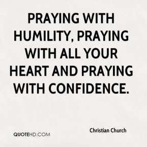Christian Church - Praying with Humility, Praying with All Your Heart and Praying with Confidence.