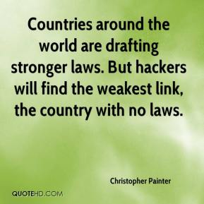 Countries around the world are drafting stronger laws. But hackers will find the weakest link, the country with no laws.