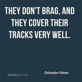 Christopher Painter - They don't brag, and they cover their tracks very well.