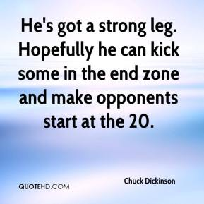 Chuck Dickinson - He's got a strong leg. Hopefully he can kick some in the end zone and make opponents start at the 20.