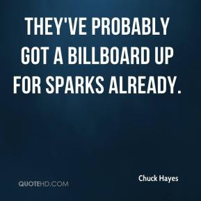 Chuck Hayes - They've probably got a billboard up for Sparks already.
