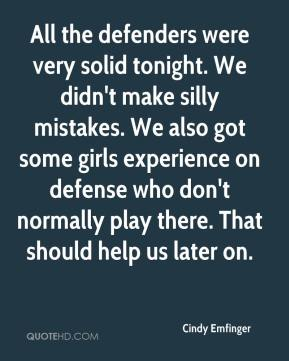 Cindy Emfinger - All the defenders were very solid tonight. We didn't make silly mistakes. We also got some girls experience on defense who don't normally play there. That should help us later on.