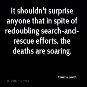 Claudia Smith - It shouldn't surprise anyone that in spite of redoubling search-and-rescue efforts, the deaths are soaring.