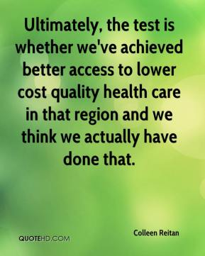 Colleen Reitan - Ultimately, the test is whether we've achieved better access to lower cost quality health care in that region and we think we actually have done that.