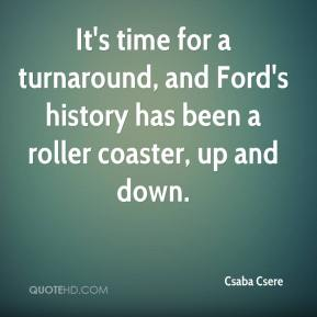 Csaba Csere - It's time for a turnaround, and Ford's history has been a roller coaster, up and down.