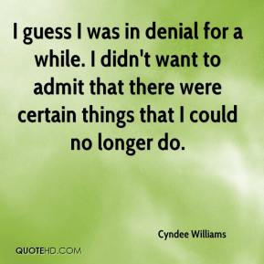 Cyndee Williams - I guess I was in denial for a while. I didn't want to admit that there were certain things that I could no longer do.