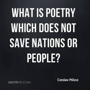 Czeslaw Milosz - What is poetry which does not save nations or people?