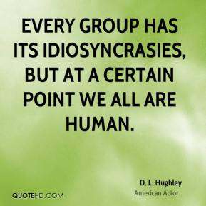 D. L. Hughley - Every group has its idiosyncrasies, but at a certain point we all are human.