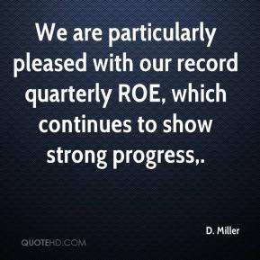 We are particularly pleased with our record quarterly ROE, which continues to show strong progress.