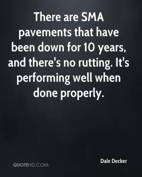 There are SMA pavements that have been down for 10 years, and there's no rutting. It's performing well when done properly.