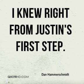 Dan Hammerschmidt - I knew right from Justin's first step.