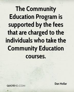 The Community Education Program is supported by the fees that are charged to the individuals who take the Community Education courses.