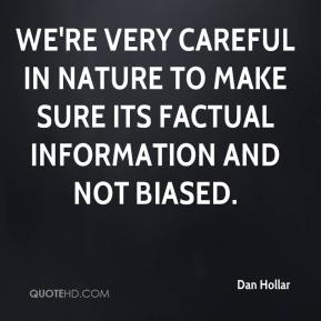 Dan Hollar - We're very careful in nature to make sure its factual information and not biased.