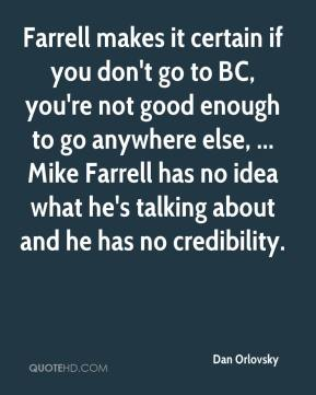 Dan Orlovsky - Farrell makes it certain if you don't go to BC, you're not good enough to go anywhere else, ... Mike Farrell has no idea what he's talking about and he has no credibility.