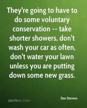 Dan Stevens - They're going to have to do some voluntary conservation -- take shorter showers, don't wash your car as often, don't water your lawn unless you are putting down some new grass.