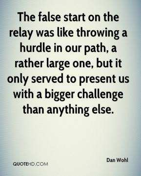 The false start on the relay was like throwing a hurdle in our path, a rather large one, but it only served to present us with a bigger challenge than anything else.